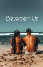 Between Us by juicyvibez