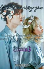 Force To Marry You《edited Version》 by bangpink29