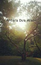Antara Dua Alam (SLOW UPDATE) by Athisyaa
