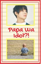 Papa wa Idol?! | My papa is an idol?! by thelittlehood9197