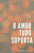 O Amor Tudo Suporta by SebastioPaes