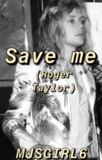Save Me (Roger Taylor FanFiction) [Wattys 2019] by MeddowsMaylor