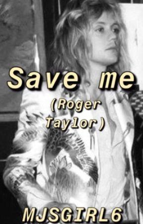 Save Me (Roger Taylor FanFiction) [Wattys 2019] by MeddowsMaylor