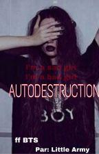 Autodestruction (BTS) by GinnyPotterWeasley8