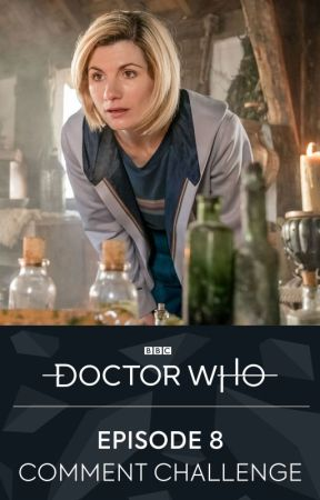 Episode 8 Comment Challenge by BBCDoctorWho