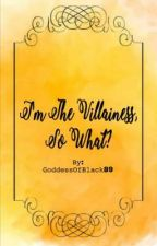 I'm the Villainess, So What? by GoddessOfBlack89