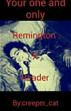 Your one and only (Remington X reader)  by creeper_cat