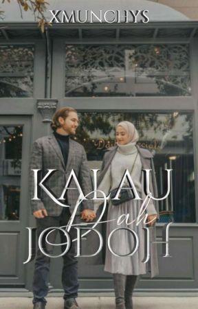 KALAU DAH JODOH (complete) by xmunchys