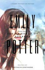 Emily Potter-Book 3-Prisoner of Azkaban by IAmTheChildOfHades
