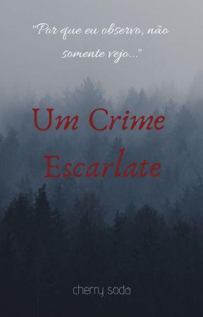 Um Crime Escarlate (FINALIZADA) by _cherrysoda_