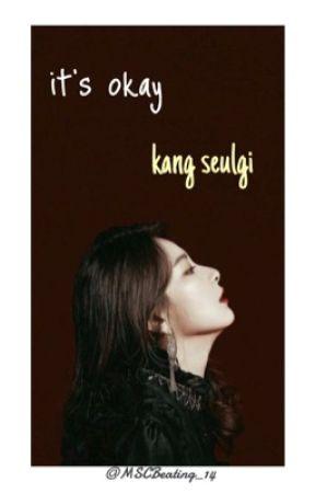 It's Okay | AU | Kang Seulgi [DISCONTINUED] by MSCBeating_14