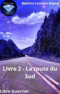 LIBRE GUERRIER - LIVRE 2 - LA ROUTE DU SUD cover