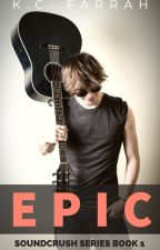 EPIC (Book 1 of the Soundcrush series) by kcfarrah