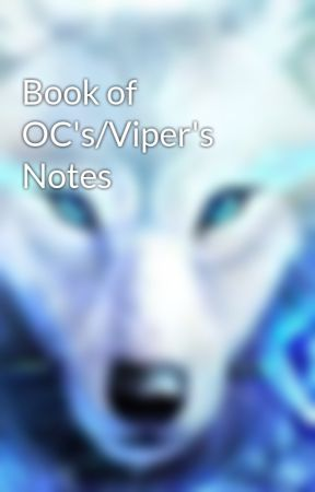 Book of OC's/Viper's Notes by ViperWolf32