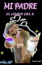 ⚘MI PADRE 🍃⚘    -EL CHAVO DEL 8- by Nathaly_GP