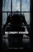 50 Creepy Stories by choerrkoo