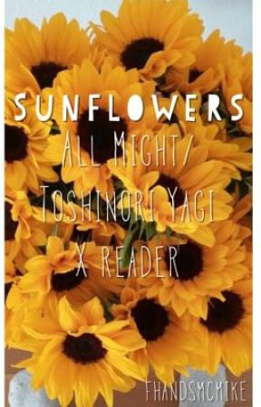 Sunflowers (All Might/Toshinori Yagi x Reader) by fhandsmcmike