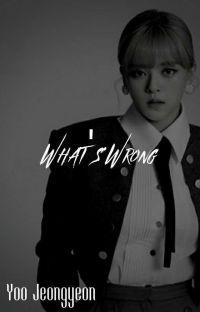 𝐖𝐡𝐚𝐭'𝐬 𝐰𝐫𝐨𝐧𝐠?'°¹ [JeongMi] cover