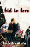 Kid in Love | Drarry cover
