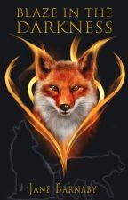 Blaze in the Darkness   ✔ by FireAlwaysReturns