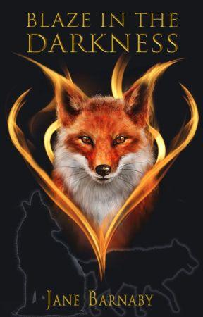 Blaze in the Darkness | ✔ by FireAlwaysReturns