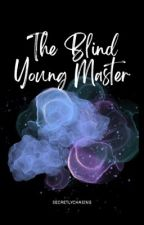 The Blind Young Master [Completed:2019] ni secretlychasing