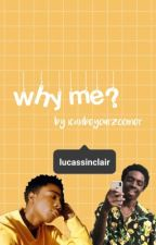 Why me? (Lucas Sinclair x Reader) by icanbeyourzoomer