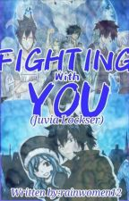 Fighting With You (juvia Lockser)  by rainwomen12