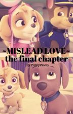 MISLEAD LOVE -a paw patrol fanfiction- THE FINAL CHAPTER by StrawbewyMiwk