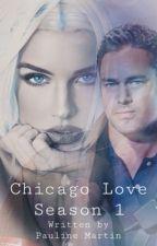 Chicago Love Season 1 by Paulinemartin100
