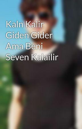 Kaln Kalir Giden Gider Ama Beni Seven Kalailir  by akdag554345