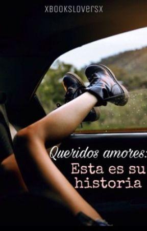 Queridos amores: Esta es su historia. by xBooksLoverx