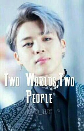 Two Worlds,Two people ~BTS Jimin FF~