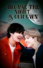 Because the night is our own (Vmin)  by Vlovers19