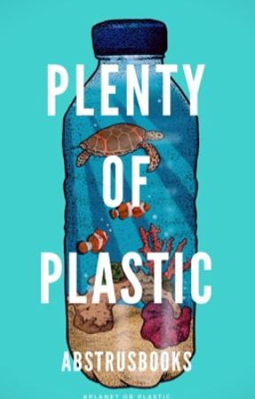 Plenty of Plastic #PlanetOrPlastic by AbstrusBooks