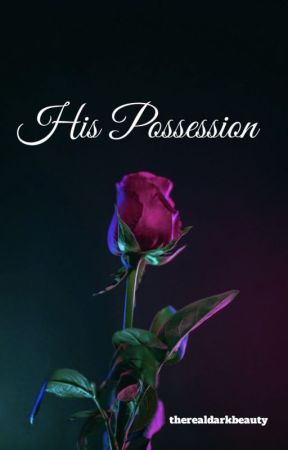 His Possession by therealdarkbeauty