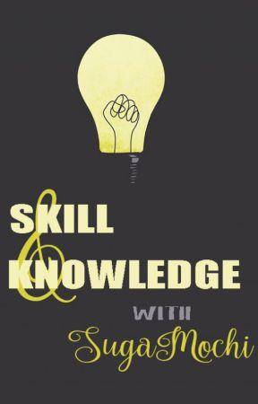 Skills and Knowledge with SugaMochi by SugaMochi