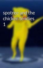spotree and the chicken tendies 1 by CrispyTendies69
