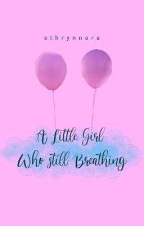 A Little Girl Who Still Breathing by sthrynnara