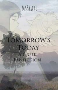 Tomorrow's Today     {A Creek Fanfiction}  COMPLETE  cover