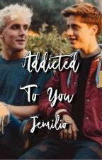 Addicted To You -Jemilio- by xbogivanx