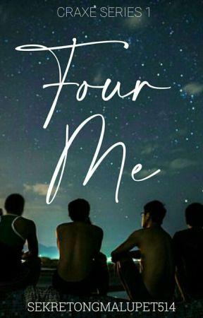 Four Me [Craxe Series 1] by SekretongMalupet514