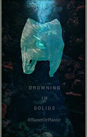 DROWNING IN SOLIDS ( #PlanetOrPlastic) by euphoriaworks