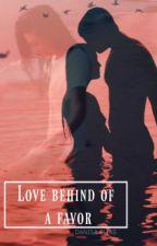 Love Behind Of A Favor by iamdanixo