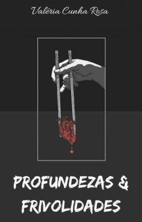 Profundezas e Frivolidades  by EUumapoetisaqualquer