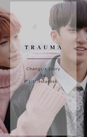 [3] Trauma ┌|┘ ChangLix by LittleStar946
