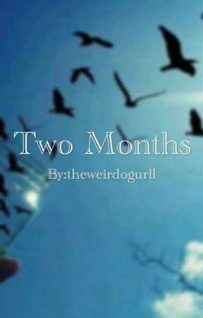 TWO MONTHS by theweirdogurll