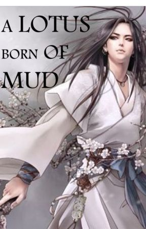 A LOTUS BORN OF MUD by QianHuaWrites