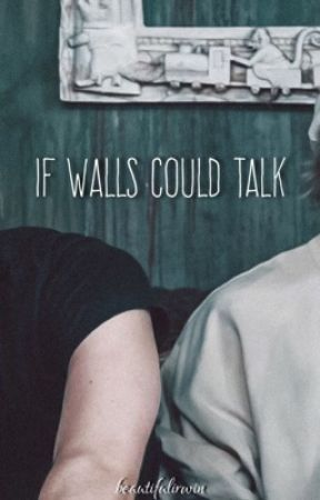 If Walls Could Talk || l.h & m.c by beautifulirwin