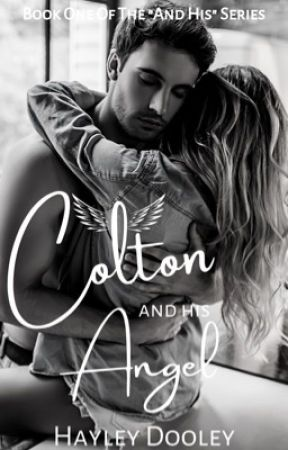 "Colton & His Angel (Book One Of The ""And His"" Series) (Un-Edited) (COMPLETED) by HayleyDooley"